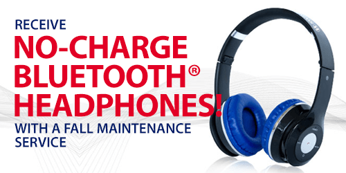 Fall Maintenance Service + No Charge Bluetooth® Headphones!